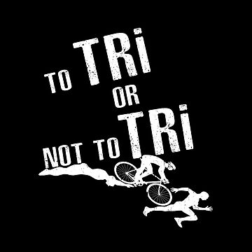 To Tri Or Not To Tri - Triathlon by SmartStyle
