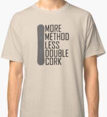 More Method Less Double Cork Classic T-Shirt
