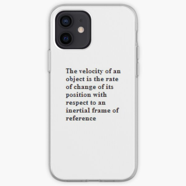 The velocity of an object is the rate of change of its position with respect to an inertial frame of reference iPhone Soft Case