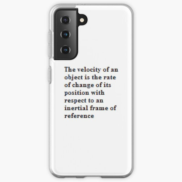 The velocity of an object is the rate of change of its position with respect to an inertial frame of reference Samsung Galaxy Soft Case
