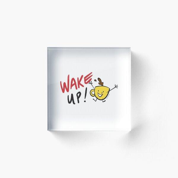 Wake Up! by Ian David Marsden Acrylic Block
