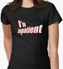 impatient T-Shirt