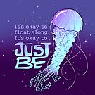 """""""It's Okay to Just Be"""" Cosmic Jellyfish by thelatestkate"""