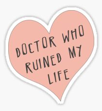 Doctor Who ruined my life Sticker