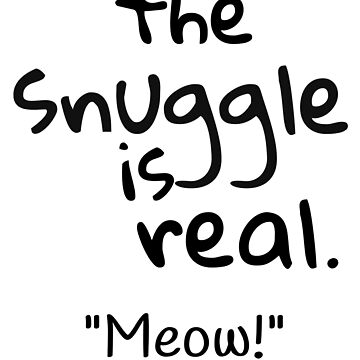 The Snuggle is Real Meow, for Cat Lovers by BeatusRED