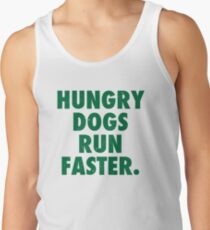 Hungry Dogs Run Faster 1 Tank Top