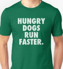 Hungry Dogs Run Faster 2 Unisex T-Shirt