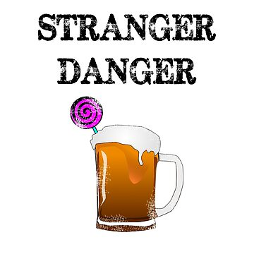 Funny Stranger Danger Vintage Retro Style Beer and Lollipop Trap by Greenguy79
