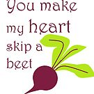 You Make My Heart Skip a Beet by veryveganval