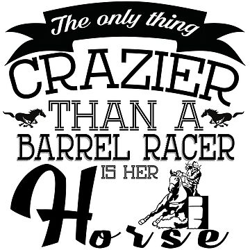 Crazier than a barrel racer by charsglamshop