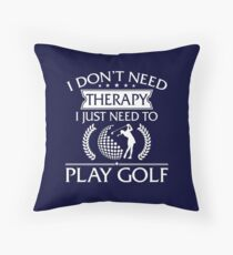 I Don't Need Therapy I Just Need To Play Golf Throw Pillow