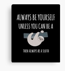 Always be a Sloth Canvas Print