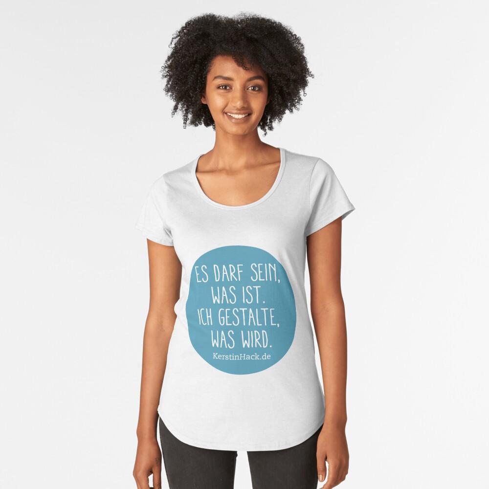 Es darf sein, was ist  Premium Rundhals-Shirt