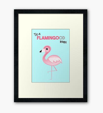 To a FLAMINGOod mum! Framed Print