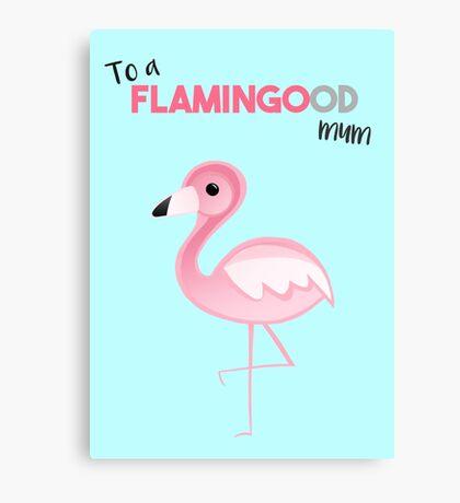 To a FLAMINGOod mum! Canvas Print