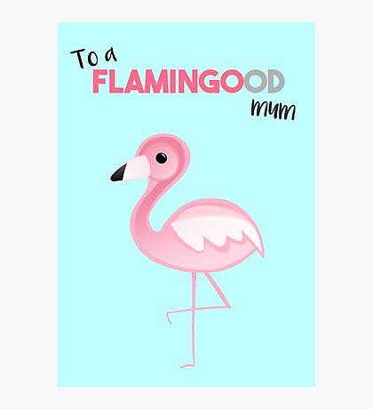 To a FLAMINGOod mum! Photographic Print