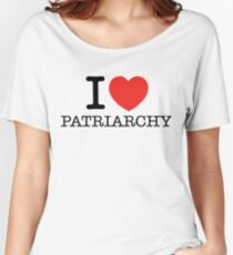 I Love Patriarchy Women's Relaxed Fit T-Shirt