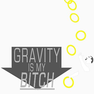 Gravity Is My Bitch by Reeses2150