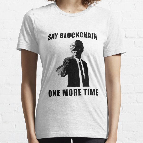 Say Blockchain One More Time - Cryptocurrency Shirts - Crypto Shirts  -Ethereum Shirts/Hoodie - Bitcoin Shirt / Hoodie Crypto Shirt - For a Crypto Trader or Crypto Bro - Cryptocurrency Tee   Essential T-Shirt
