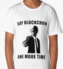 Say Blockchain One More Time - Cryptocurrency Shirts - Crypto Shirts  -Ethereum Shirts/Hoodie - Bitcoin Shirt / Hoodie Crypto Shirt - For a Crypto Trader or Crypto Bro - Cryptocurrency Tee   Long T-Shirt