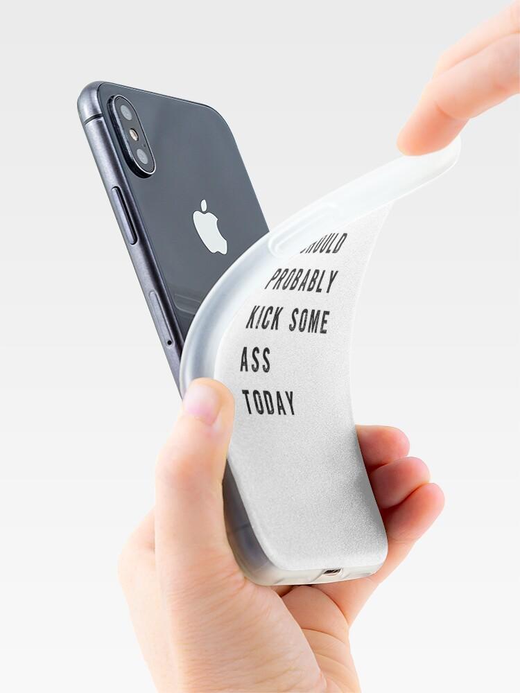 Alternative Ansicht von Ich sollte heute wahrscheinlich einen Arsch treten iPhone-Hülle & Cover