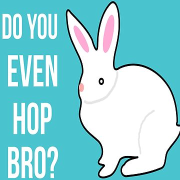 Easter Bunny Do You Even Hop Bro?   by Croneda