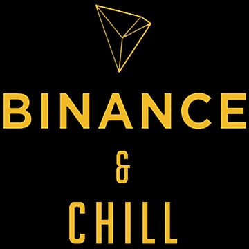 Binance and Chill - Cryptocurrency Shirts - Crypto Shirts  -Ethereum Shirts/Hoodie - Bitcoin Shirt / Hoodie Crypto Shirt - For a Crypto Trader or Crypto Bro - Cryptocurrency Tee   by 85steel