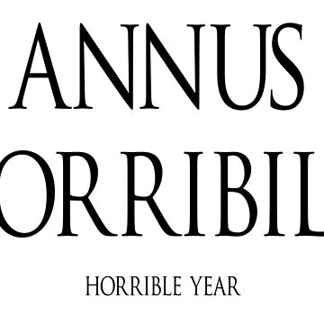 Popular Latin; ANNUS HORRIBILIS. horrible year. by TOMSREDBUBBLE