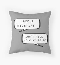 """Have a nice day""\""Don't tell me what to do"" Throw Pillow"