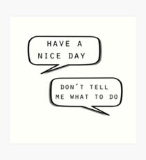 """Have a nice day""\""Don't tell me what to do"" Art Print"