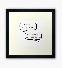 """Have a nice day""\""Don't tell me what to do"" Framed Print"