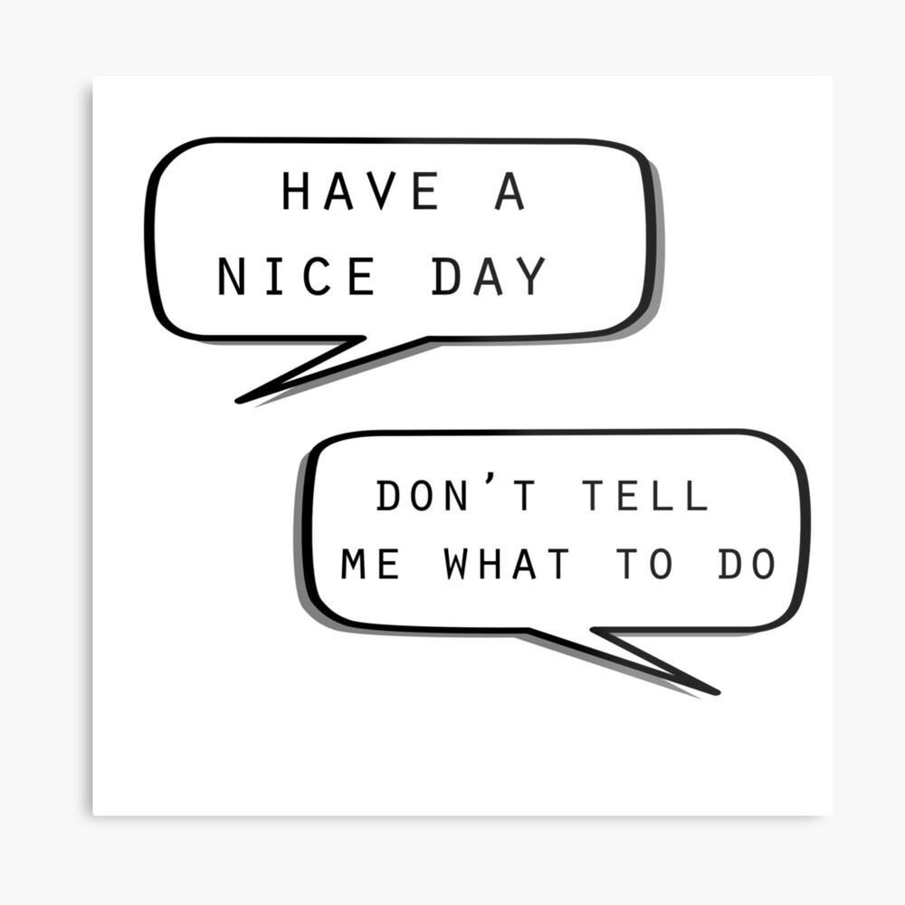 """""""Que tengas un buen día"""" """"No me digas qué hacer"""" Lienzo metálico"""