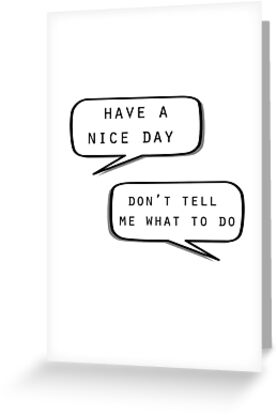 Have a nice daydont tell me what to do greeting cards by have a nice daydont tell me what to do m4hsunfo