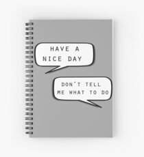 """Have a nice day""\""Don't tell me what to do"" Spiral Notebook"