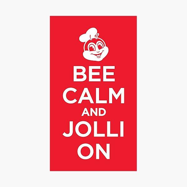 Bee calm and Jolli on - Jollibee Photographic Print