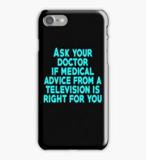 Ask your doctor if medical advice from a television is right for you iPhone Case/Skin