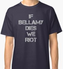 If Bellamy Dies We Riot Classic T-Shirt