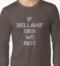If Bellamy Dies We Riot Long Sleeve T-Shirt