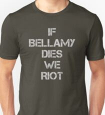 If Bellamy Dies We Riot Unisex T-Shirt