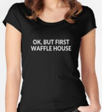 Ok, but first Waffle House Women's Fitted Scoop T-Shirt