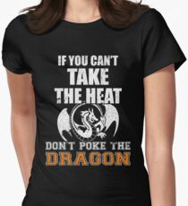 If You Can't Take The Heat Don't Poke The Dragon Women's Fitted T-Shirt