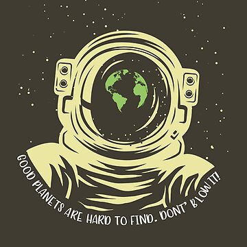 Earth Day Good Planets Are Hard To Find by nameonshirt