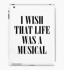 I Wish That Life Was A Musical iPad Case/Skin