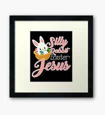Silly Rabbit Easter is for Jesus Framed Print