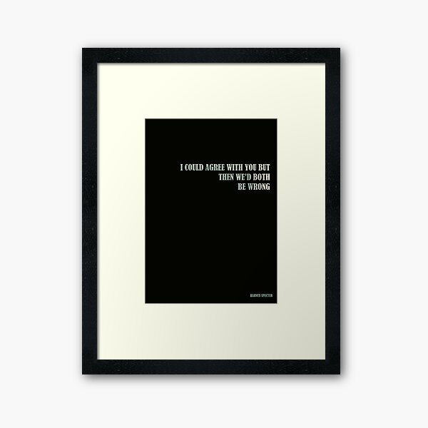 Harvey Specter - I could agree with you but then we'd both be wrong Quote Framed Art Print