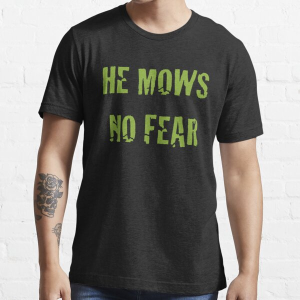 He Mows No Fear Essential T-Shirt