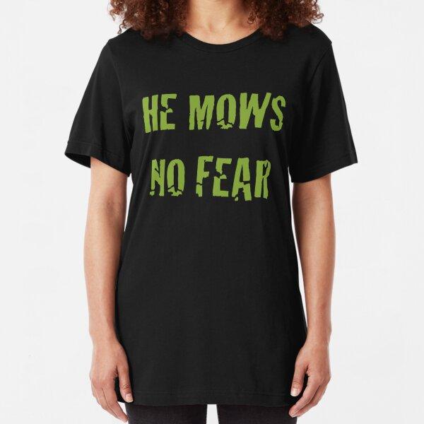 He Mows No Fear Slim Fit T-Shirt
