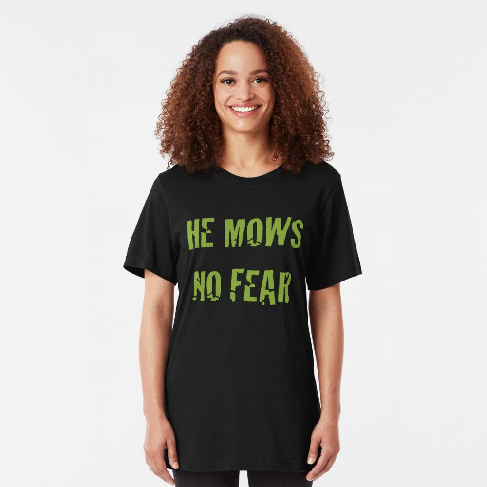 He Mows No Fear Slim Fit T-Shirt