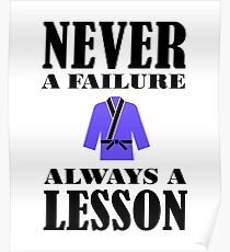 BJJ MMA Judo Karate Never Failure Always Lesson Poster