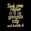 Drink Some Coffee, Put on Some Gangsta Rap and Handle It by sketchNkustom